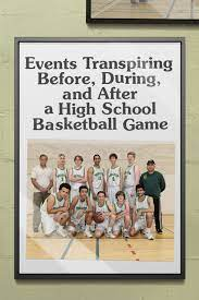 Events Transpiring Before, During, and After a High School Basketball Game  Watch Movies Online