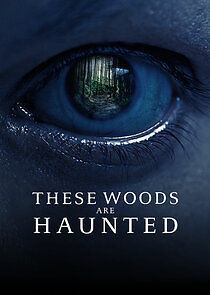 These Woods Are Haunted - Season 3| Watch Movies Online