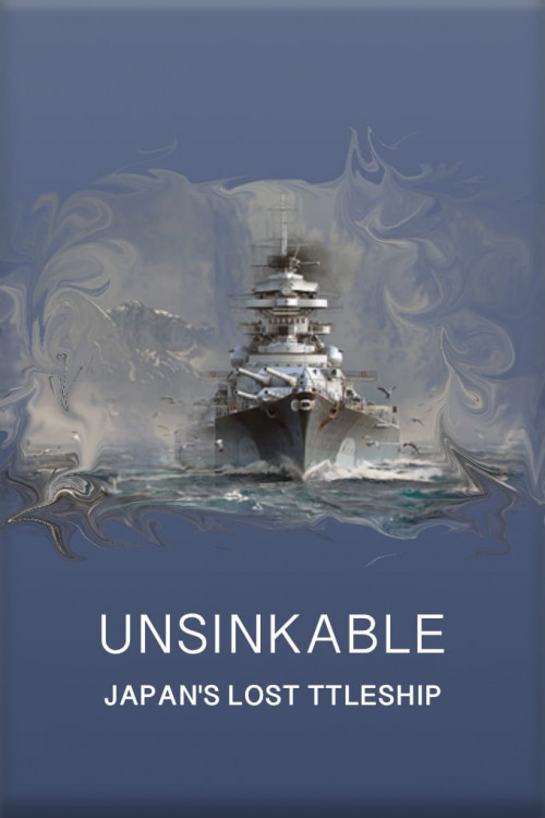 Unsinkable: Japan's Lost Battleship| Watch Movies Online